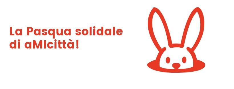 Scegli una Pasqua solidale… con aMIcittà!